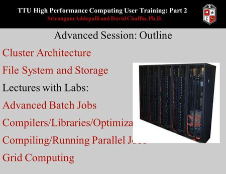 TTU High Performance Computing User Training: Part 2 Srirangam Addepalli and David Chaffin, Ph.D. Advanced Session: Outline Cluster Architecture File System.