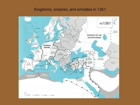 Kingdoms, empires, and emirates in 1361. Suppose, then, we were wanderers in a strange country, and could not live happily away from our fatherland, and.