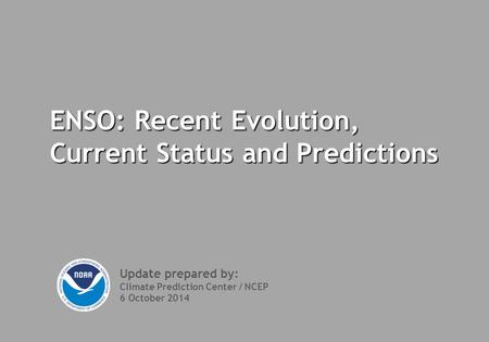 ENSO: Recent Evolution, Current Status and Predictions Update prepared by: Climate Prediction Center / NCEP 6 October 2014.