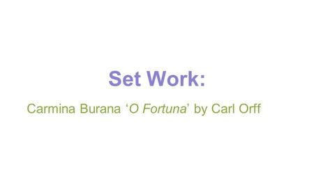 Set Work: Carmina Burana 'O Fortuna' by Carl Orff.