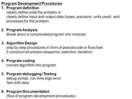 Program Development Procedures 1.Program definition clearly define what the problem is. clearly define Input and output data (types, precision, units used)