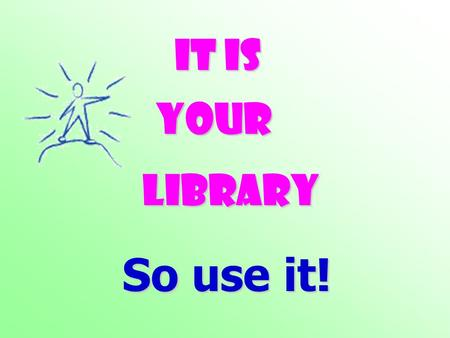 It is YOUR Library So use it! AIM To introduce you to the different aspects of the library at Endeavour College including … 1.When is the library open?