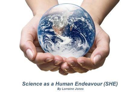 Powerpoint Templates Page 1 Powerpoint Templates Science as a Human Endeavour (SHE) By Lorraine Jones.