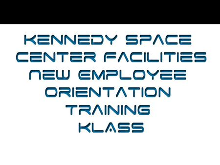 Kennedy Space Center Facilities New Employee Orientation Training KLASS.