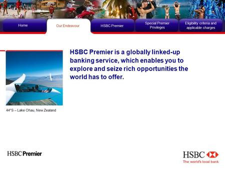 HSBC Premier Home Our Endeavour Special Premier Privileges Eligibility criteria and applicable charges HSBC Premier is a globally linked-up banking service,