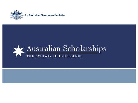 Overview of Australian Scholarships Australian Scholarships Political context and rationale A$1.4 billion Australian Government initiative Announced by.