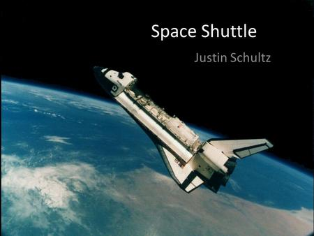 Space Shuttle Justin Schultz. Space Shuttle Space Shuttle is the first orbital space craft designed for reuse Delivers payloads and a rotation of crew.