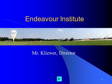 1 Endeavour Institute Mr. Kliewer, Director. 2 Fun Endeavours.