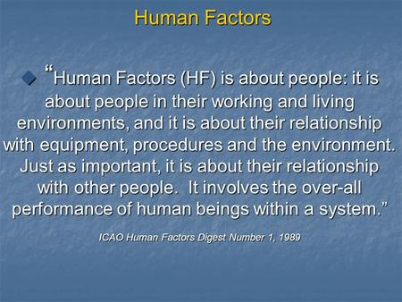 "Human Factors  "" Human Factors (HF) is about people: it is about people in their working and living environments, and it is about their relationship with."