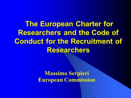 The European Charter for Researchers and the Code of Conduct for the Recruitment of Researchers The European Charter for Researchers and the Code of Conduct.
