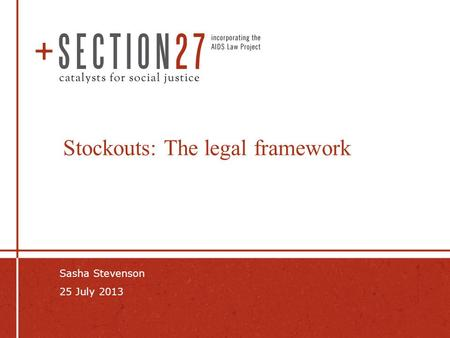 Stockouts: The legal framework Sasha Stevenson 25 July 2013.