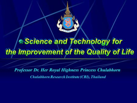 Professor Dr. Her Royal Highness Princess Chulabhorn Chulabhorn Research Institute (CRI), Thailand.