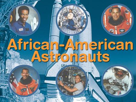 For more than 25 years, African- American astronauts have contributed to the success and science of space exploration. Let's celebrate six men and women.