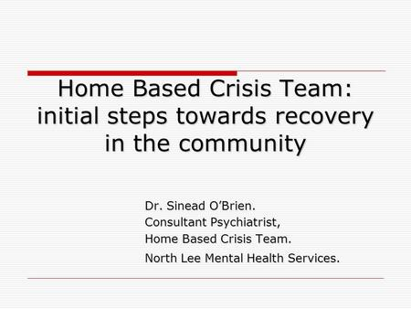 Dr. Sinead O'Brien. Consultant Psychiatrist, Home Based Crisis Team.