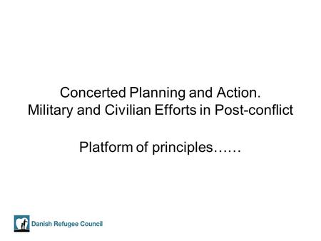 Concerted Planning and Action. Military and Civilian Efforts in Post-conflict Platform of principles……