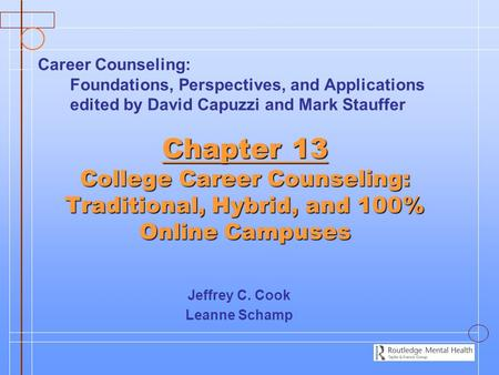 Chapter 13 College Career Counseling: Traditional, Hybrid, and 100% Online Campuses Jeffrey C. Cook Leanne Schamp Career Counseling: Foundations, Perspectives,