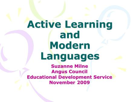 Active Learning and Modern Languages Suzanne Milne Angus Council Educational Development Service November 2009.
