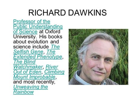 RICHARD DAWKINS Professor of the Public Understanding of ScienceProfessor of the Public Understanding of Science at Oxford University. His books about.