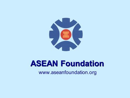 ASEAN Foundation www.aseanfoundation.org.