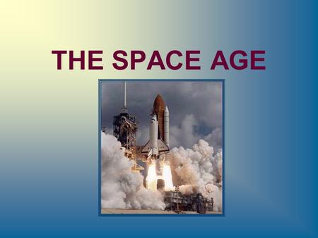 THE SPACE AGE. ROCKET DREAMERS The late 20 th century saw a revolution in our understanding of the universe… for the first time, humans and their machines.