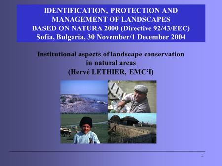 1 Institutional aspects of landscape conservation in natural areas (Hervé LETHIER, EMC²I) IDENTIFICATION, PROTECTION AND MANAGEMENT OF LANDSCAPES BASED.