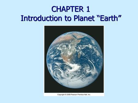 "CHAPTER 1 Introduction to Planet ""Earth"". Overview 70.8% Earth covered by ocean 70.8% Earth covered by ocean Interconnected global or world ocean Interconnected."