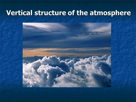 Vertical structure of the atmosphere. Review of last lecture Earth's energy balance at the top of the atmosphere and at the surface. What percentage of.
