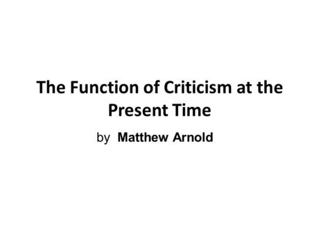 The Function of Criticism at the Present Time