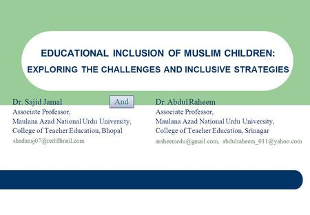 EDUCATIONAL INCLUSION OF MUSLIM CHILDREN: EXPLORING THE CHALLENGES AND INCLUSIVE STRATEGIES Dr. Sajid Jamal Associate Professor, Maulana Azad National.