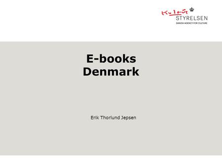 E-books Denmark Erik Thorlund Jepsen. Setting 5.602.628 Inhabitants 43.094 km2 98 municipalities GNP pr. capita 43.000 €