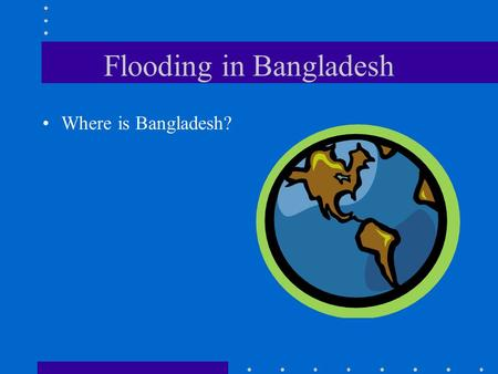Flooding in Bangladesh Where is Bangladesh? Why does Bangladesh flood?