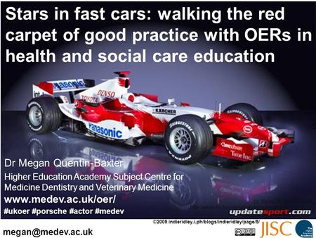 Stars in fast cars: walking the red carpet of good practice with OERs in health and social care education Dr Megan Quentin-Baxter Higher Education Academy.