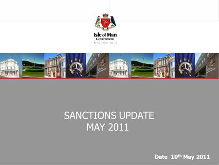 "SANCTIONS UPDATE MAY 2011 Date 10 th May 2011. SANCTIONS UPDATE  IMPORTANT NEW DEVELOPMENTS – –THE ""ARAB SPRING"" –IRAN FUNDS REQUIREMENTS –TERRORISM."