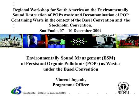 Secretariat of the Basel Convention (SBC) Environmentally Sound Management (ESM) of Persistant Organic Pollutants (POPs) as Wastes under the Basel Convention.