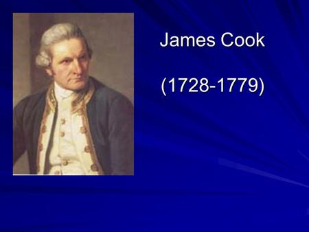 James Cook (1728-1779). James Cook was born on October 27, 1728 in Marton, Britain. He sailed around the world twice!