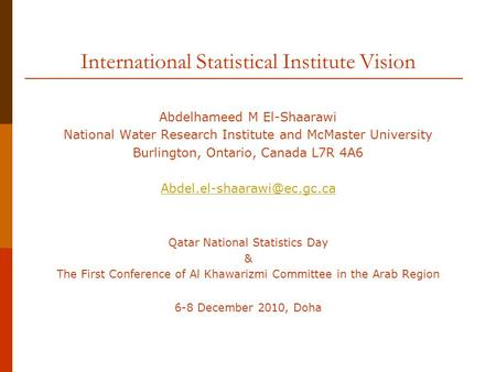 International Statistical Institute Vision Abdelhameed M El-Shaarawi National Water Research Institute and McMaster University Burlington, Ontario, Canada.