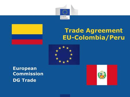 Trade Agreement EU-Colombia/Peru European Commission DG Trade.