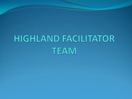 The Highland Facilitator Team was established a little over 3 years and in the intervening time has transformed itself from a simple friends and family.