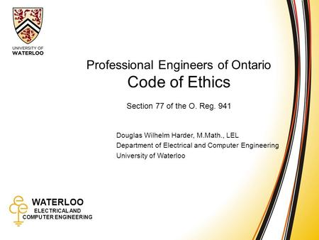 WATERLOO ELECTRICAL AND COMPUTER ENGINEERING The Code of Ethics of the Association 1 WATERLOO ELECTRICAL AND COMPUTER ENGINEERING Professional Engineers.