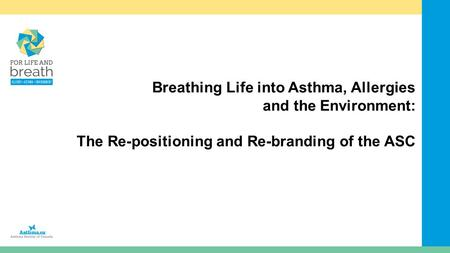 Breathing Life into Asthma, Allergies and the Environment: The Re-positioning and Re-branding of the ASC.