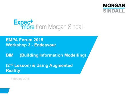 EMPA Forum 2015 Workshop 3 - Endeavour BIM (Building Information Modelling) (2nd Lesson) & Using Augmented Reality February 2015.