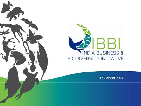 12 October 2014. About IBBI  Officially launched on the occasion of International Day for Biological Diversity on 22 nd May, 2014 in New Delhi  The.