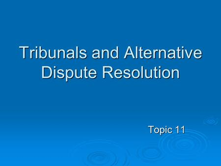 Tribunals and Alternative Dispute Resolution Topic 11.