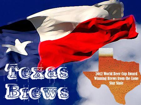 2012 World Beer Cup Award Winning Brews from the Lone Star State.