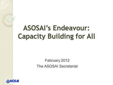 February 2012 The ASOSAI Secretariat. Outline  Overview  Capacity Building Programs  Challenges/Recommendations 2.