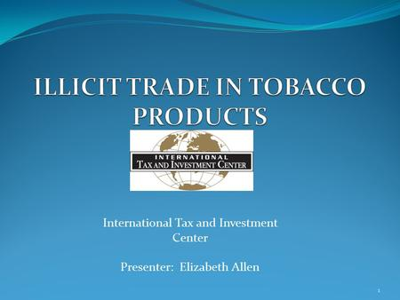 International Tax and Investment Center Presenter: Elizabeth Allen 1.