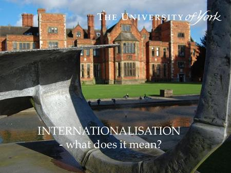 INTERNATIONALISATION - what does it mean?. Internationalisation around the world Qualifications convergence Internationalising the curriculum Student.