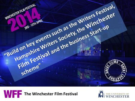 "The Winchester Film Festival ""Build on key events such as the Writers Festival, Hampshire Writers Society, the Winchester Film Festival and the business."