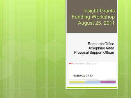 Research Office Josephine Adda Proposal Support Officer Insight Grants Funding Workshop August 25, 2011.