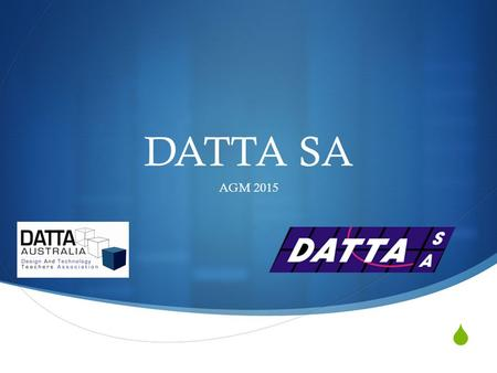  DATTA SA AGM 2015. The Program Welcome and Refreshments Guest Speakers and Tour DECD Workshop Safety Short break for refreshments and questions DATTA.